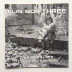 Discos de vinilo: FUN BOY THREE ‎– THE MORE I SEE (THE LESS I BELIEVE) / ? UK,1982. Lote 230318785