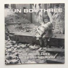 Discos de vinilo: FUN BOY THREE – THE MORE I SEE (THE LESS I BELIEVE) / ? UK,1982. Lote 230318785