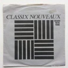 Discos de vinilo: CLASSIX NOUVEAUX – BECAUSE YOU'RE YOUNG / IT'S NOT TOO LATE UK,1982. Lote 231089245