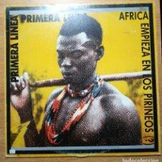 """Discos de vinilo: PRIMERA LINEA: """"AFRICA EMPIEZA EN LOS PIRINEOS"""" EP 12"""" VINIL -VINYL 12"""" EP 1985. Lote 231235915"""