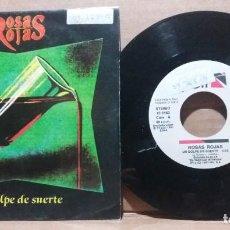 Discos de vinil: ROSAS ROJAS / UN GOLPE DE SUERTE / SINGLE 7 INCH. Lote 231938440
