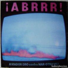 Discos de vinilo: ¡ABRRR!...AVIADOR DRO CONTRA MAR OTRA VEZ...EX. Lote 232655685
