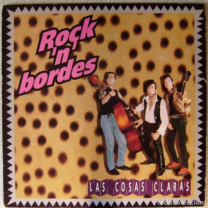 ROCK ´N ´BORDES.LAS COSAS CLARAS...EX...NO OFERTAS (Música - Discos - LP Vinilo - Rock & Roll)