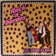 Discos de vinilo: ROCK ´N ´BORDES.LAS COSAS CLARAS...EX...NO OFERTAS. Lote 232831120