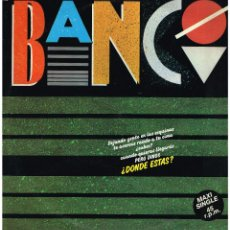 Discos de vinilo: BANCO - ¿DONDE ESTAS? - MAXI SINGLE 1985. Lote 232926065