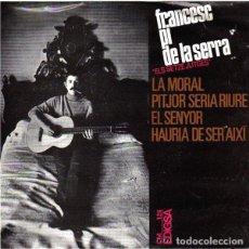 Discos de vinilo: FRANCESC PI DE LA SERRA – LA MORAL / PITJOR SERIA RIURE /EL SENYOR / HAURIA DE SER AIXI- EP 1966. Lote 233442270
