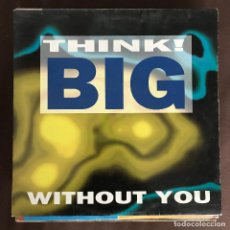 Disques de vinyle: THINK! BIG - WITHOUT YOU - 12'' MAXISINGLE MAX 1994. Lote 233667780