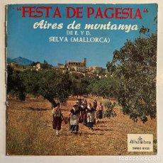Discos de vinilo: FESTA DE PAGESIA - AIRES DE MUNTANYA - SELVA - MALLORCA - 1965. Lote 233801320