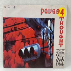 Discos de vinilo: SINGLE PAUSE 4 THOUGHT - YOU'RE GONNA GET ALL MY LOVE - ESPAÑA - AÑO 1990. Lote 234851065