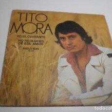 Discos de vinilo: SINGLE TITO MORA. YO EL CANTANTE. NO TE OLVIDES DE ESE AMOR. BELTER 1973 (PROBADO, BIEN, SEMINUEVO). Lote 234985340
