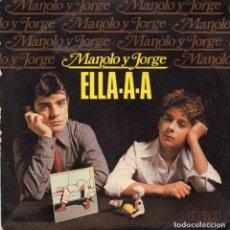 Discos de vinilo: MANOLO Y JORGE - ELLA-A-A - SINGLE. Lote 235112175