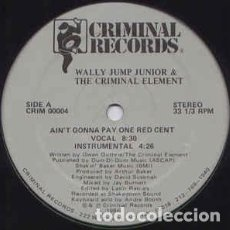 Discos de vinilo: WALLY JUMP JUNIOR & THE CRIMINAL ELEMENT* ‎– AIN'T GONNA PAY ONE RED CENT. Lote 235124160