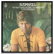 Discos de vinilo: XX SINGLE, RAPHAEL, TE VOY A DAR LO QUE TU QUIERES Y A MI MANERA.. Lote 235126970