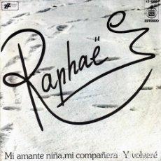 Discos de vinilo: RAPHAEL - MI AMANTE NIÑA, MI COMPAÑERA / Y VOLVERE - SINGLE HIPAVOX 1973. Lote 235255780