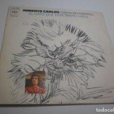 Discos de vinilo: SINGLE ROBERTO CARLOS. EL GATO QUE ESTÁ TRISTE Y AZUL. DETALLES. CBS 1972 SPAIN (PROBADO, SEMINUEVO). Lote 254074930