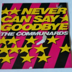 Discos de vinilo: THE COMMUNARDS - NEVER CAN SAY GOODBYE - 1987. Lote 235417195
