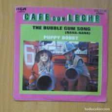Discos de vinilo: CAFE CON LECHE - THE BUBBLE GUM SONG ( NANA - NANA ) / PUPPY BOBBY - SINGLE. Lote 235723610