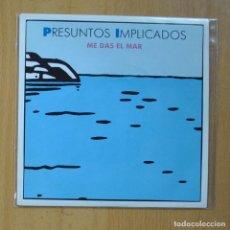 Discos de vinil: PRESUNTOS IMPLICADOS - ME DAS EL MAR - SINGLE. Lote 235724875