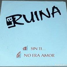 Discos de vinilo: SINGLE - LA RUINA - SIN TI... / NO ERA AMOR - LA RUINA. Lote 235873625