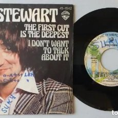 Discos de vinilo: ROD STEWART / THE FIRST CUT IS THE DEEPEST - I DON'T WANT TO TALK ABOUT IT / 7 INCH. Lote 236105970