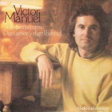 Discos de vinilo: VICTOR MANUEL – SOLO PIENSO EN TI / DIGO AMOR Y DIGO LIBERTAD - SINGLE SPAIN 1978. Lote 236116185