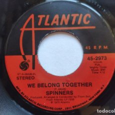 Discos de vinilo: SPINNERS - 45 USA - WE BELONG TOGETHER / THETTO CHILD. Lote 236185640