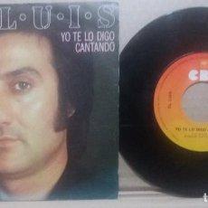 Discos de vinilo: EL LUIS / YO TE LO DIGO CANTANDO / SINGLE 7 INCH. Lote 236495690