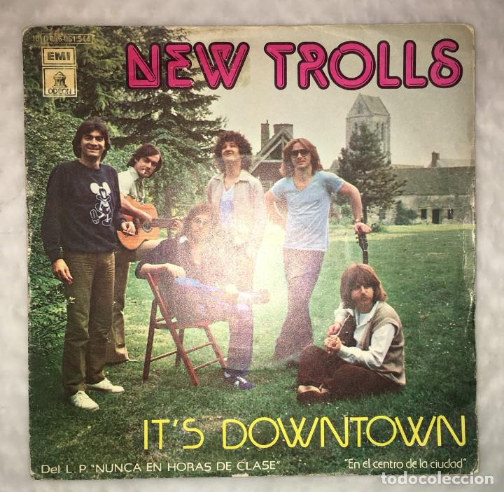 SINGLE NEW TROLLS - IT'S DOWNTOWN - I CAN SEE THE RAIN - EMI ODEON 10C006-061944 - PEDIDOS MINIMO 7€ (Música - Discos - Singles Vinilo - Canción Francesa e Italiana)