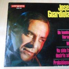 Discos de vinilo: JOSE GUARDIOLA, EP, UN HOMBRE LLORARÁ + 3, AÑO 1966. Lote 236870415