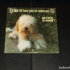 Discos de vinilo: LOBO SINGLE I'D LOVE YOU TO WANY ME. Lote 236875980