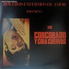 Disques de vinyle: CORCOBADO Y CRIA CUERVOS - BOLEROS ENFERMOS DE AMOR VOL1. LP. Lote 237279510