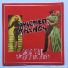 Discos de vinilo: WICKED THINGS – GOOD TIME (DANCING IN THE STREET) / I DON'T MIND UK,1989. Lote 237413070
