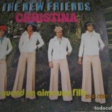 Discos de vinilo: THE NEW FRIENDS - CHRISTINA / QUAND ON AIME UNE FILLE SINGLE ORIGINAL FRANCES ART RECORDS 70¨S. Lote 237466690