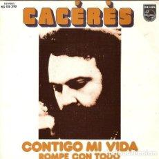 Discos de vinilo: CACERES CONTIGO MI VIDA / ROMPE CON TODO. Lote 237924995