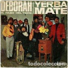 Discos de vinil: YERBA MATE DEBORAH / EL PASO DEL TIGRE. Lote 237950405