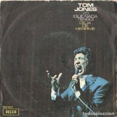 Discos de vinilo: TOM JONES – YO (QUE NADA TENGO) / DEJA DE HERIRME. Lote 238487955