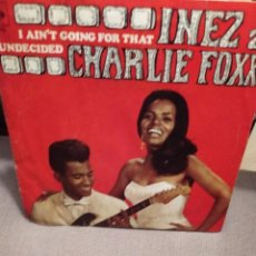 Discos de vinilo: INEZ AND CHARLIE FOXX: I AIN'T GOING FOR THAT , UNDECIDED CBS ED ESPAÑA 1968. Lote 238580210