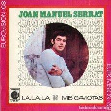 Discos de vinilo: JOAN MANUEL SERRAT – LA, LA, LA / MIS GAVIOTAS (EUROVISIÓN 1968). Lote 238656470