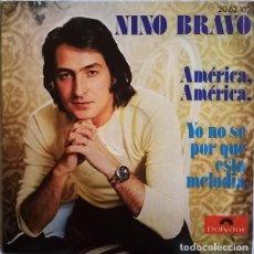 Discos de vinilo: NINO BRAVO – AMÉRICA, AMÉRICA / YO NO SÉ POR QUÉ ESTA MELODÍA. Lote 238837890