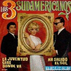 Discos de vinilo: LOS 3 SUDAMERICANOS – LA JUVENTUD SABE DONDE VA / HA SALIDO EL SOL. Lote 238856015