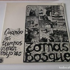 Discos de vinilo: TOMAS BOSQUE (LP) CUANDO LOS TIEMPOS VIENEN MEJORES AÑO 1977 - PORTADA ABIERTA. Lote 239385505