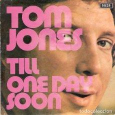 Discos de vinilo: TOM JONES – TILL / ONE DAY SOON. Lote 239480270