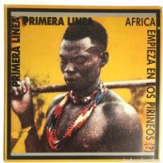 Discos de vinilo: PRIMERA LÍNEA. AFRICA EMPIEZA EN LOS PIRINEOS. GIRA, 1985. Lote 239482590