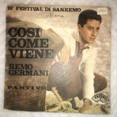 Discos de vinilo: SINGLE REMO GERMANI - COSI COME VIENE - PARTIVO - 16 FESTIVAL SAN REMO - ZAFIRO - PEDIDOS MINIMO 7€. Lote 239728400