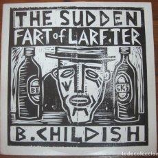 Discos de vinilo: B. CHILDISH–THE SUDDEN FART OF LARFTER. Lote 240027720