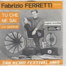 Discos de vinilo: 45 GIRI FABRIZIO FERRETTI TU CHE NE SAI SANREMO 65 BELGIUM SHOW RECORDS. Lote 240257385