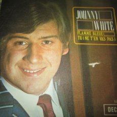 Discos de vinilo: JOHNNY WHITE - FLAMME BLEU SINGLE - ORIGINAL ESPAÑOL - DECCA RECORDS 1969 - MUY NUEVO (5). Lote 241211960