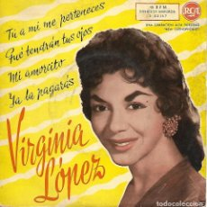 Discos de vinilo: VIRGINIA LÓPEZ - TU A MI NO ME PERTENECES / QUE TENDRAN TUS OJOS / MI AMORCITO / YA LA PAGARAS -1960. Lote 241424485
