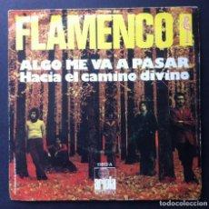Discos de vinilo: FLAMENCO - ALGO ME VA A PASAR / HACIA EL CAMINO DIVINO - SINGLE 1973 - ARIOLA. Lote 241674845