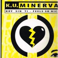 Discos de vinilo: K.U. NIVERVA - HOY SIN TI. FEELS SO NICE - MAXI SINGLE 1995 - ED. ESPAÑA. Lote 288527343